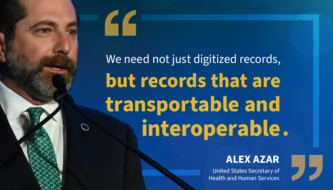 """Quote from Secretary Azar Reads: We need not just digitized records, but records that are transportable and interoperable""""."""