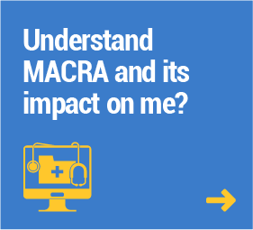 Understand MACRA and its impact on me?