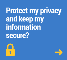 Protect my privacy and keep my information secure?