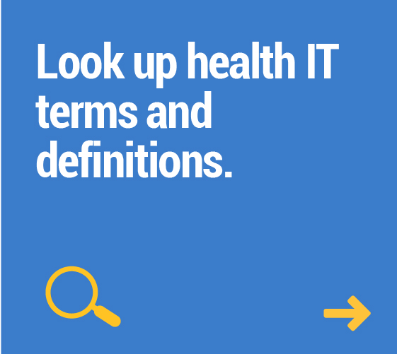 Look up health IT terms and definitions.