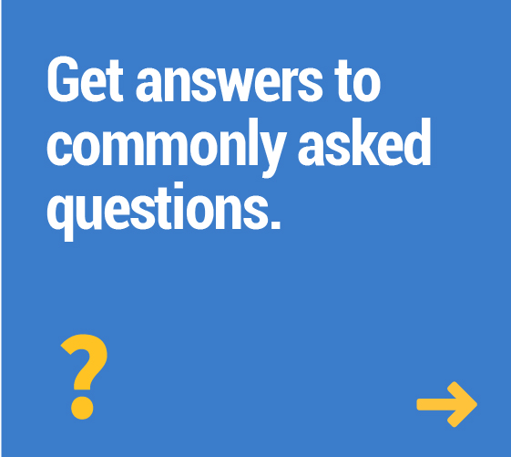 Get answers to commonly asked questions.