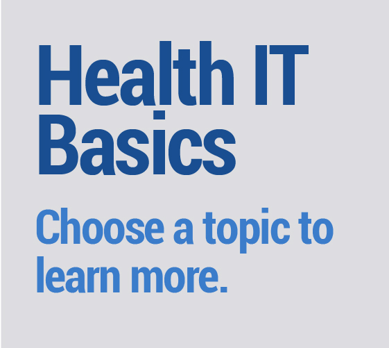 Health IT Basics - Choose a topic to learn more.