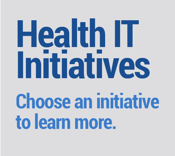 Health IT Initiatives - Choose an initiative to learn more.