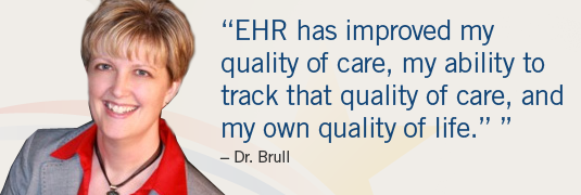"Portrait and quote; ""'EHR has improved quality of care, my ability to track that quality of care, and my own quality of life.' -Dr. Brull"""