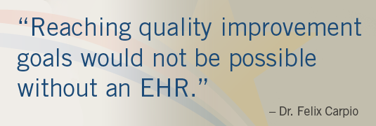 "Image of quote; ""'Reaching quality improvement goals would not be possible without an EHR.'-Dr. Felix Caprio"""