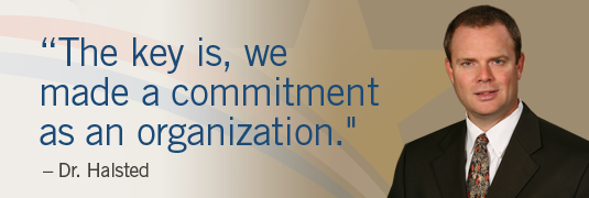 "Portrait and quote; ""'The key is, we made a commitment as an organization.' - Dr. Halsted"""