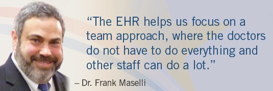 "Portrait and quote; ""'The EHR helps us focus on a team approach, where the doctors do not have to do everything and the other staff can do a lot.'- Dr. Frank Maselli"""