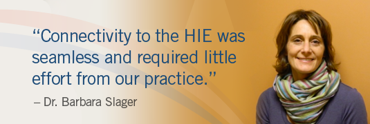 "Portrait and quote; ""'Connectivity to the HIE was seamless and required little effort from our practice.'-Dr. Barbra Slager"""