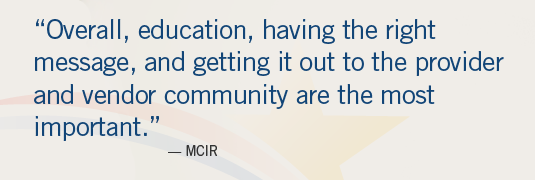 "Image of quote; ""'Overall, education, having the right message, and getting it out to the provider and vendor community are the most important.'-MCIR"""