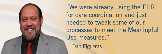 "Portrait and quote; ""'We were already using the EHR for care coordination and just needed to tweak some of our processes to meet the Meaningful Use measures.' -Dan Figueras"""