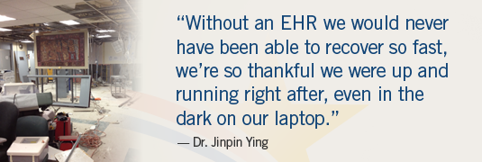 """Without an EHR we would never have been able to recover so fast, we're so thankful we were up and running right after, even in the dark on our laptop."""