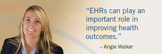 'EHRs can play an important role in improving health outcomes.' – Angie Walker