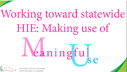 Working Toward Statewide HIE: Making Use of Meaningful Use