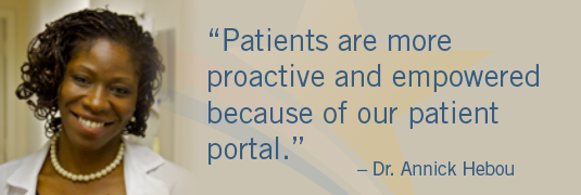 'Patients are more proactive and empowered because of our patient portal.' -Dr. Annick Hebou