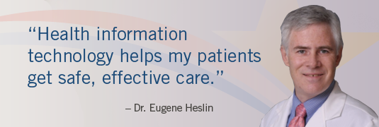 "'Health information technology helps my patients get safe, effective care."" – Dr. Eugene Heslin"