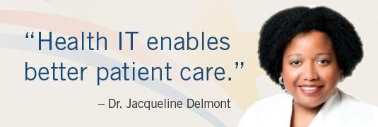 'Health IT enables better patient care.' – Dr. Jacqueline Delmont