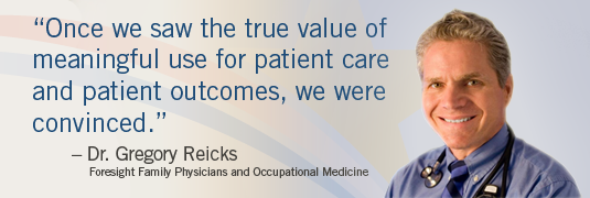 'Once we saw the true value of meaningful use for patient care and patient outcomes, we were convinced.' – Dr. Reicks