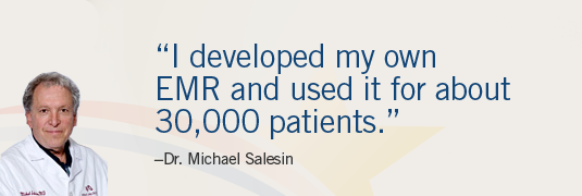 'I developed my own EMR and used it for about 30,000 patients.' --Doctor Michael Salesin
