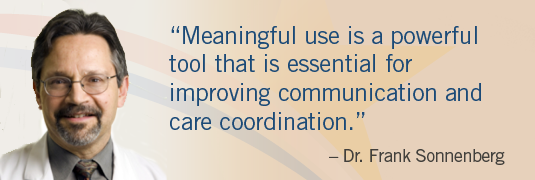 """Meaningful use is a powerful tool that is essential for improving communication and care coordination"" -Dr. Sonnenberg"