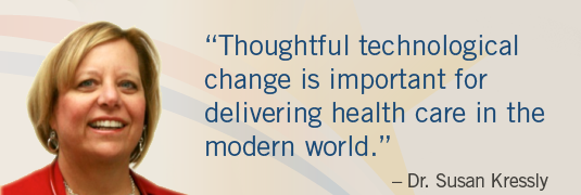 'Thoughtful technological change is important for delivering health care in the modern world.' - Dr. Susan Kressly