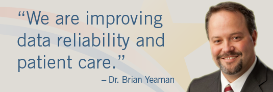 'We are improving data reliability and patient care.' –Dr. Brian Yeaman