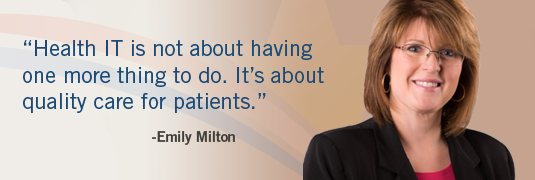 Emily Milton quote: 'Health IT is not about having one more thing to do. It's about quality care for patients'