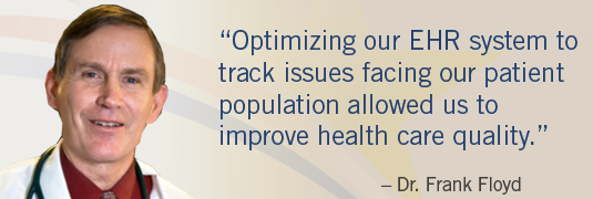 Frank Floyd quote: 'Optimizing our EHR system to track issues facing our patient population allowed us to improve health care quality.'