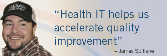 'Health IT helps us accelerate quality improvement.' – James Spillane