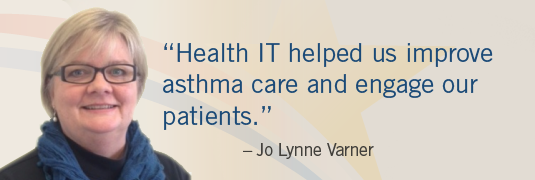 'Health IT helped us improve asthma care and engage our patients.' – Jo Lynne Varner