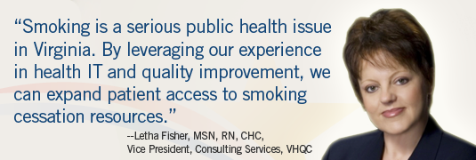 Letha Fisher Quote: 'Smoking is a serious public health issue in Virginia. By leveraging our experience in health IT and quality improvement, we can expand patient access to smoking cessation resources.'