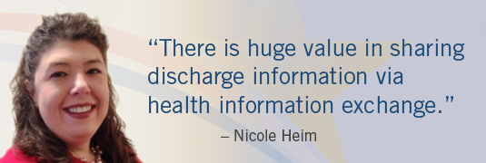 'There is huge value in sharing discharge information via health information exchange.' – Nicole Heim