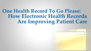 One Health Record To Go Please: How Electronic Health Records are Improving Patient Care