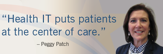 'Health IT puts patients at the center of care.' –Peggy Patch