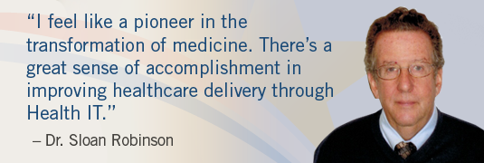 'I feel like a pioneer in the transformation of medicine. There's a great sense of accomplishment in improving healthcare delivery through Health IT.' – Dr. Robinson