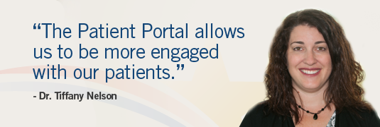 'The Patient Portal allows us to be more engaged with our patients' - Dr. Tiffany Nelson, Phoenix, AZ