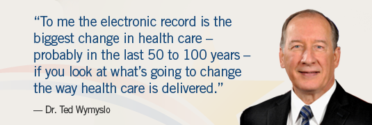 """To me the electronic record is the biggest change in health care – probably in the last 50 to 100 years – if you look at what's going to change the way health care is delivered."""